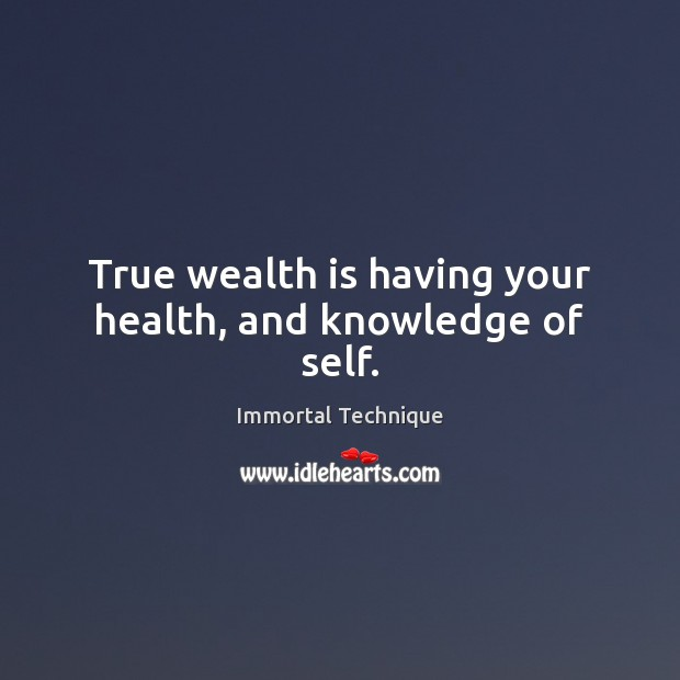 True wealth is having your health, and knowledge of self. Wealth Quotes Image