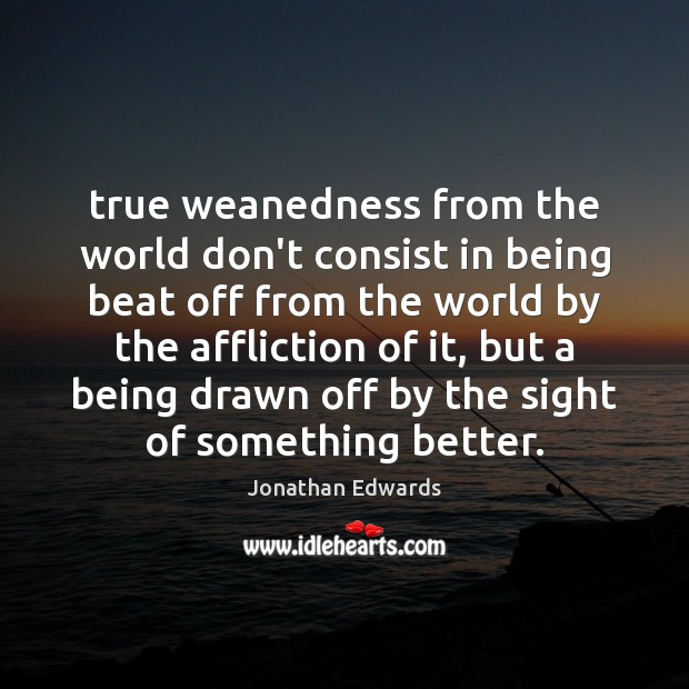 True weanedness from the world don't consist in being beat off from Image