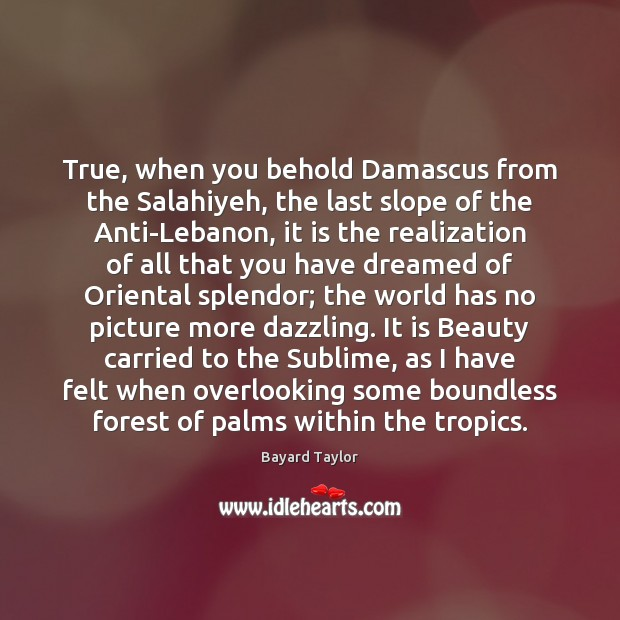 Image, True, when you behold Damascus from the Salahiyeh, the last slope of