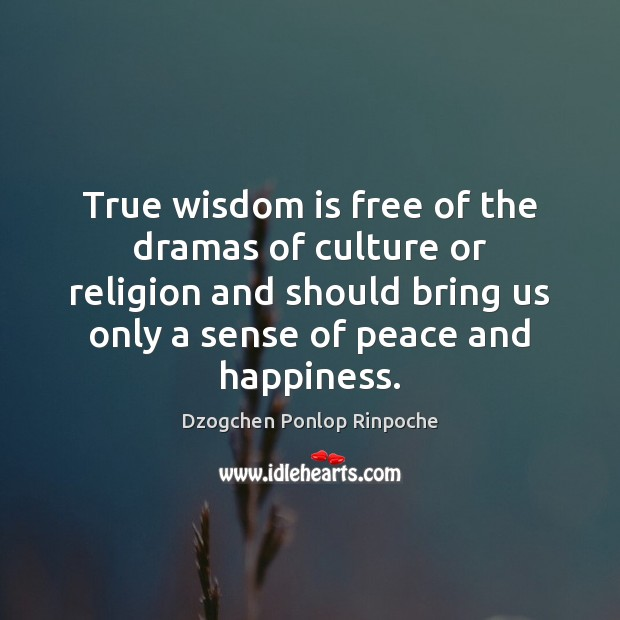Image, True wisdom is free of the dramas of culture or religion and