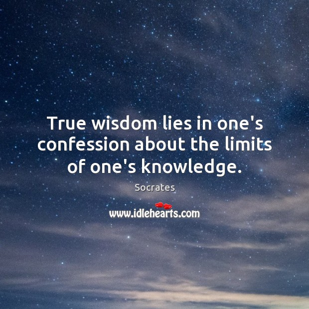 True wisdom lies in one's confession about the limits of one's knowledge. Image