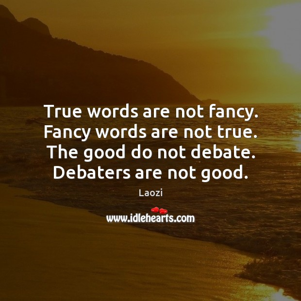 Image, True words are not fancy. Fancy words are not true. The good
