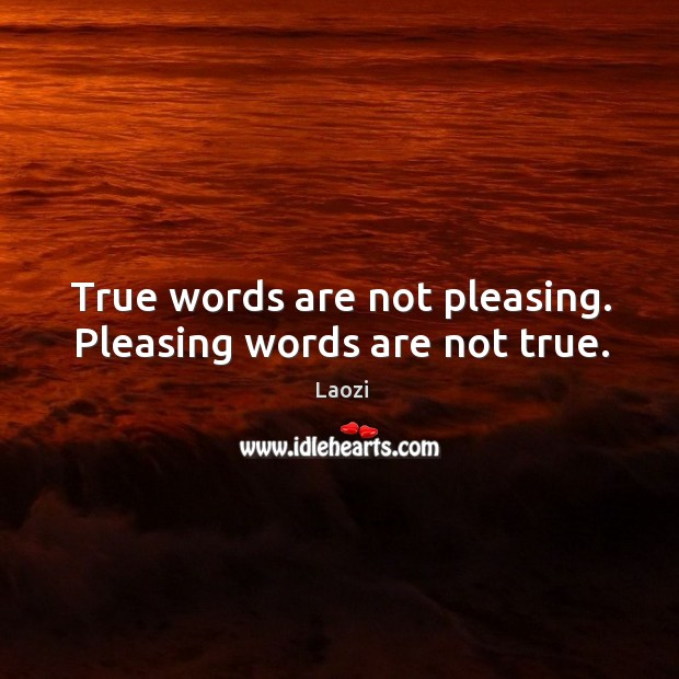 Image, True words are not pleasing. Pleasing words are not true.