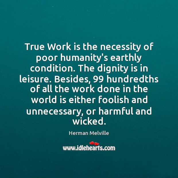 Image, True Work is the necessity of poor humanity's earthly condition. The dignity