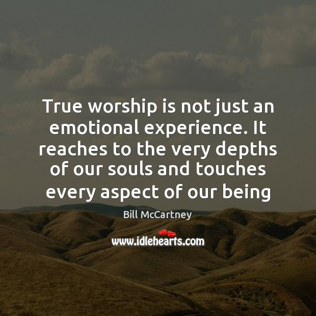 True worship is not just an emotional experience. It reaches to the Image