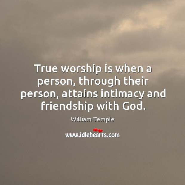 True worship is when a person, through their person, attains intimacy and William Temple Picture Quote