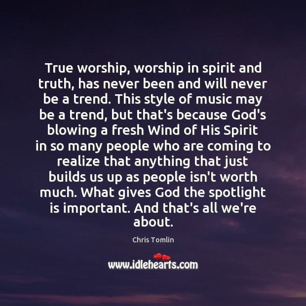 True worship, worship in spirit and truth, has never been and will Image