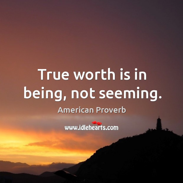 Image, True worth is in being, not seeming.