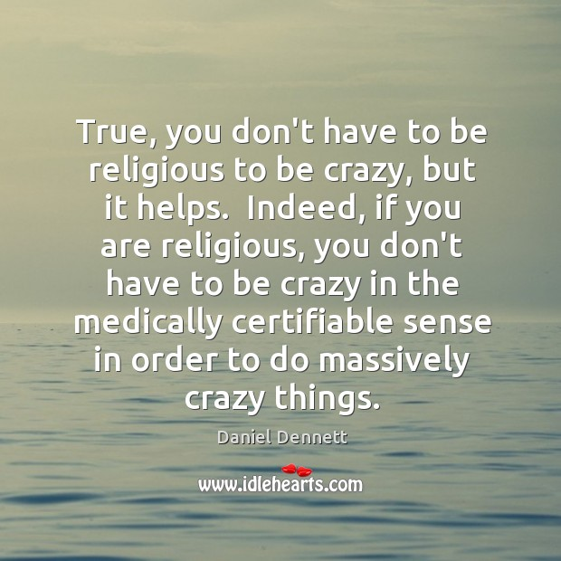 True, you don't have to be religious to be crazy, but it Image