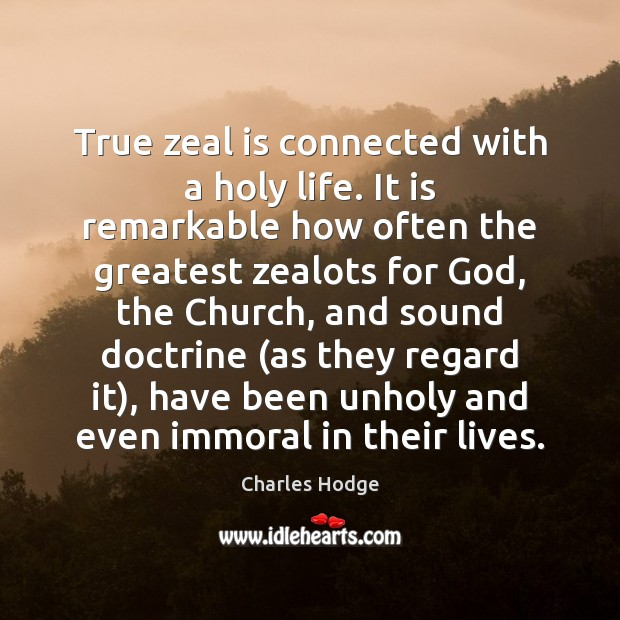 True zeal is connected with a holy life. It is remarkable how Charles Hodge Picture Quote