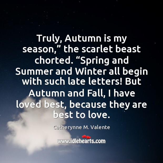"Truly, Autumn is my season,"" the scarlet beast chorted. ""Spring and Summer Winter Quotes Image"