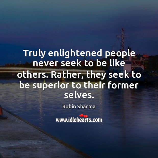 Image, Truly enlightened people never seek to be like others. Rather, they seek