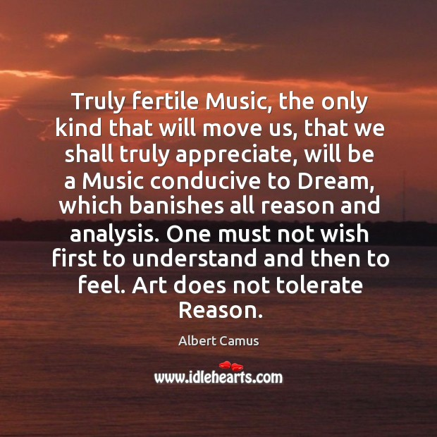 Image, Truly fertile music, the only kind that will move us, that we shall truly appreciate