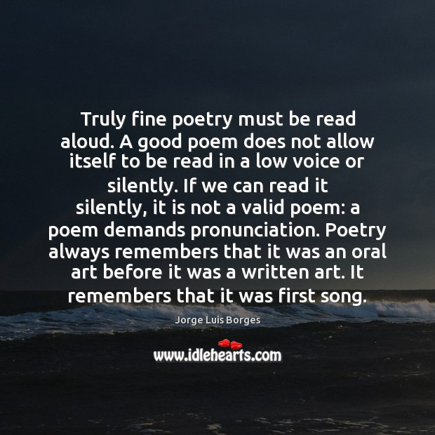 Truly fine poetry must be read aloud. A good poem does not Image