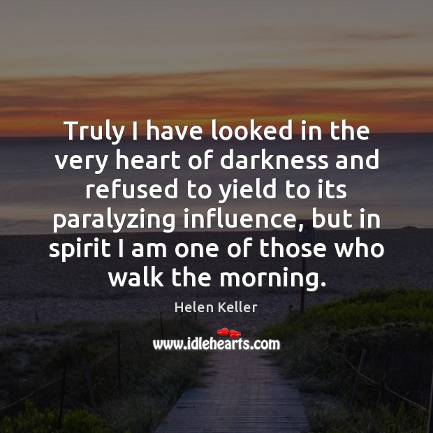 Truly I have looked in the very heart of darkness and refused Helen Keller Picture Quote