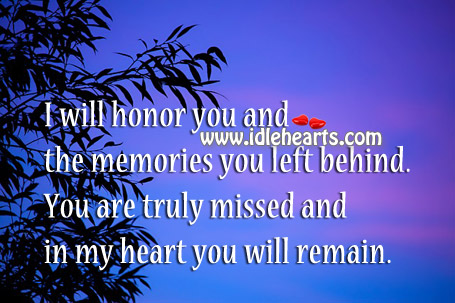 You Are Truly Missed And In My Heart You Will Remain.