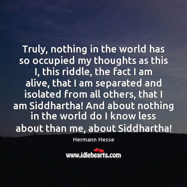 Truly, nothing in the world has so occupied my thoughts as this Hermann Hesse Picture Quote