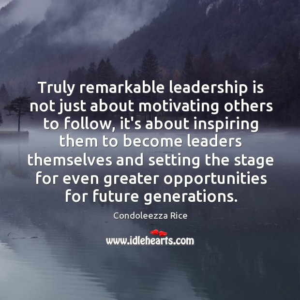 Truly remarkable leadership is not just about motivating others to follow, it's Image