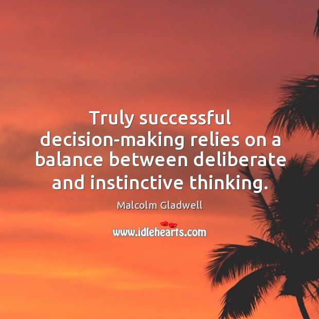 Image, Truly successful decision-making relies on a balance between deliberate and instinctive thinking.