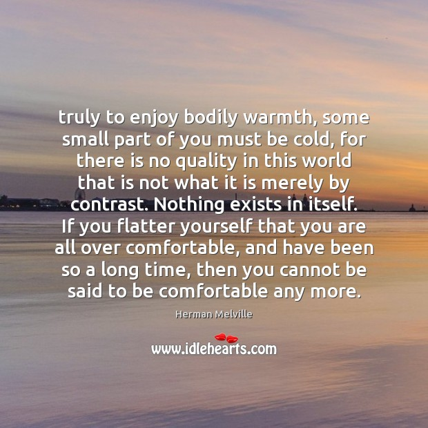 Truly to enjoy bodily warmth, some small part of you must be Image