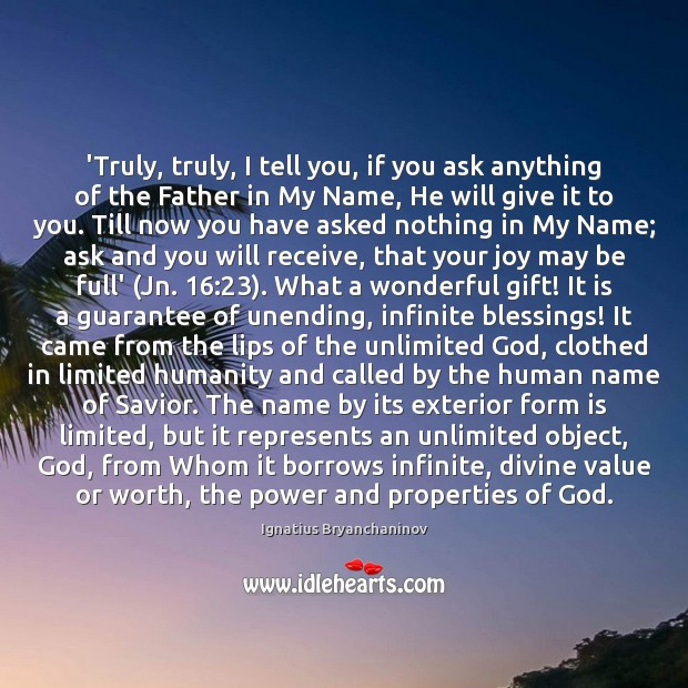 'Truly, truly, I tell you, if you ask anything of the Father Blessings Quotes Image