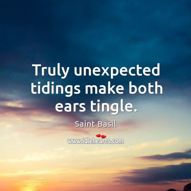 Truly unexpected tidings make both ears tingle. Image