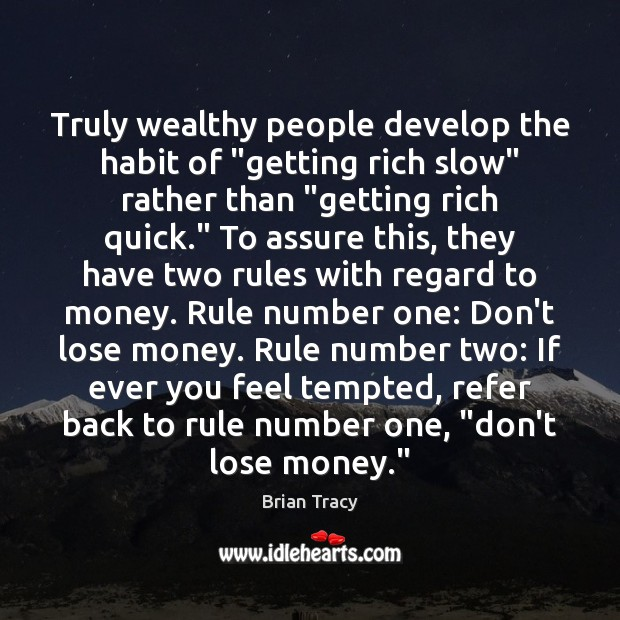 """Truly wealthy people develop the habit of """"getting rich slow"""" rather than """" Image"""