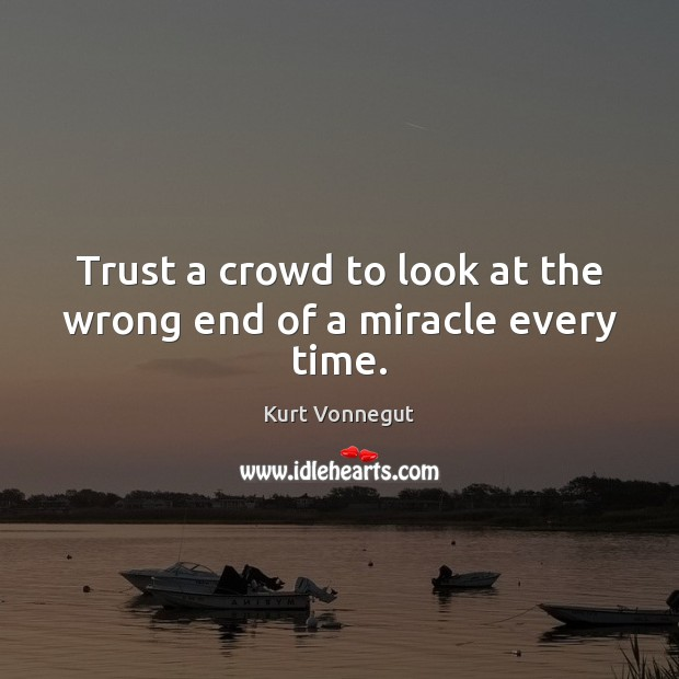 Trust a crowd to look at the wrong end of a miracle every time. Image