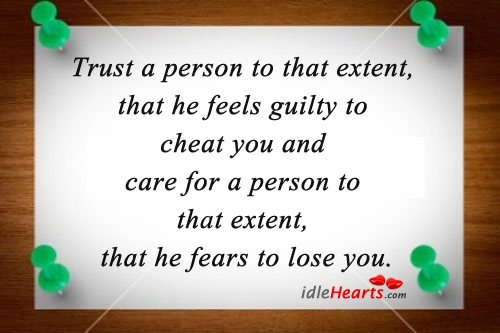Trust A Person To that Extent, That He Feels….