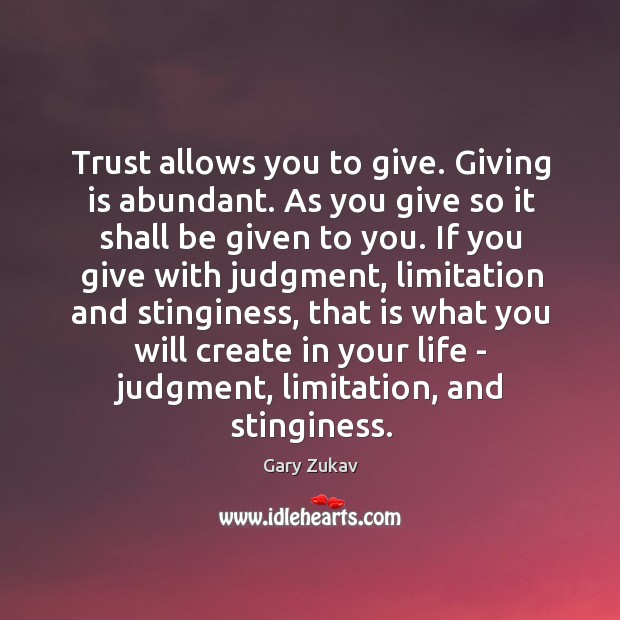 Trust allows you to give. Giving is abundant. As you give so Image