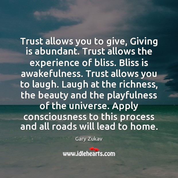 Trust allows you to give, Giving is abundant. Trust allows the experience Gary Zukav Picture Quote