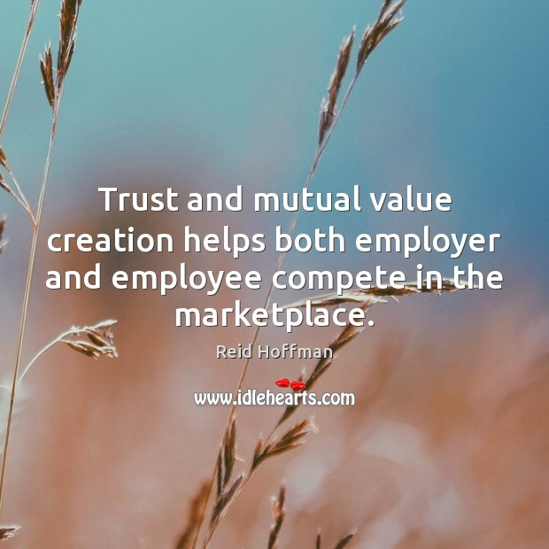 Trust and mutual value creation helps both employer and employee compete in Reid Hoffman Picture Quote