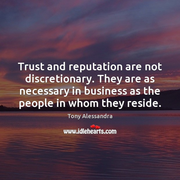 Trust and reputation are not discretionary. They are as necessary in business Image