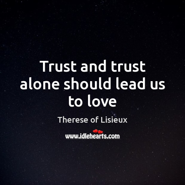 Image, Trust and trust alone should lead us to love