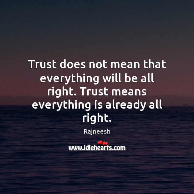 Image, Trust does not mean that everything will be all right. Trust means