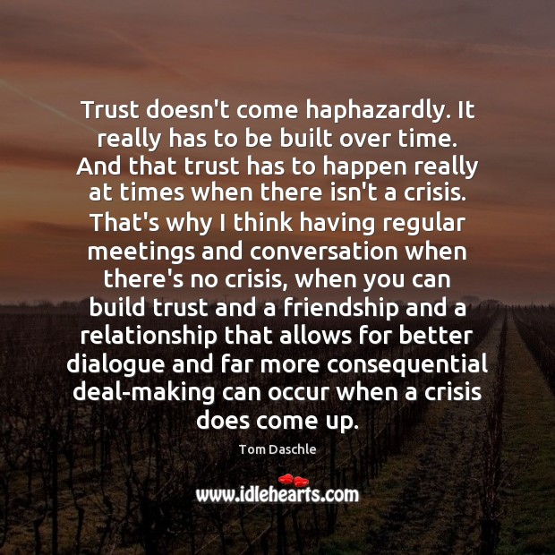 Image, Trust doesn't come haphazardly. It really has to be built over time.