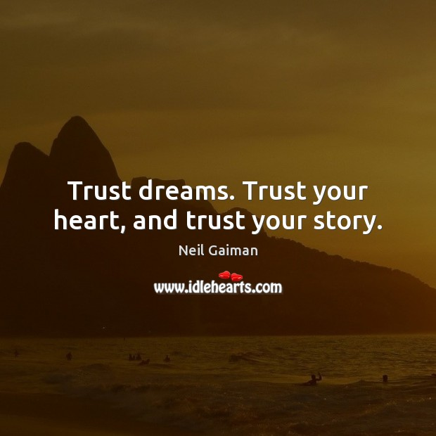 Trust dreams. Trust your heart, and trust your story. Image