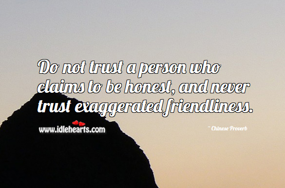 Do not trust a person who claims to be honest, and never trust exaggerated friendliness. Chinese Proverbs Image