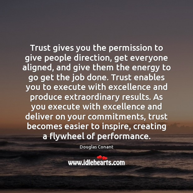 Trust gives you the permission to give people direction, get everyone aligned, Execute Quotes Image