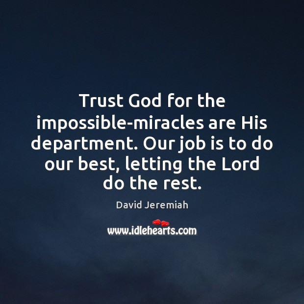 Trust God for the impossible-miracles are His department. Our job is to David Jeremiah Picture Quote