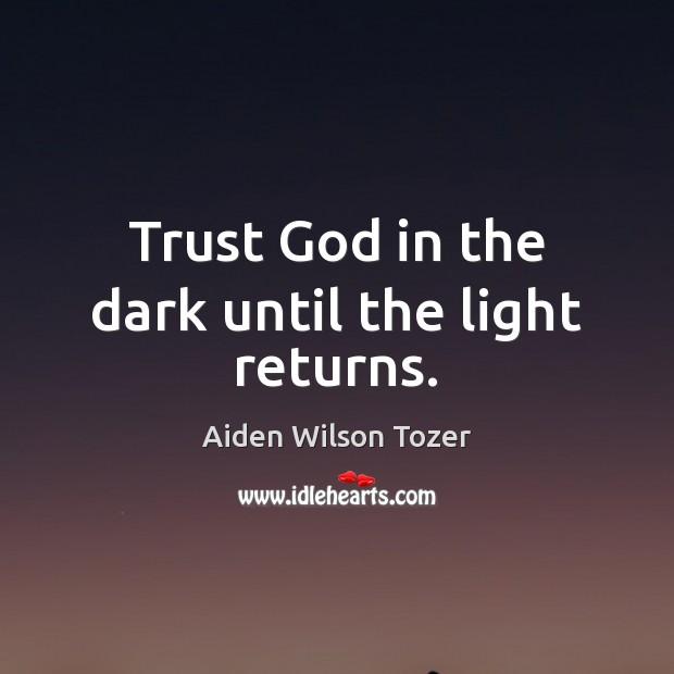Image, Trust God in the dark until the light returns.