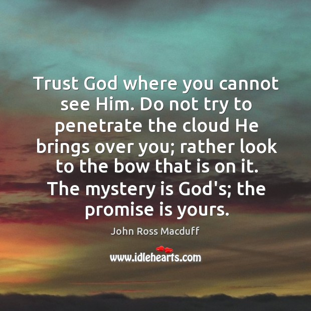 Trust God where you cannot see Him. Do not try to penetrate Image