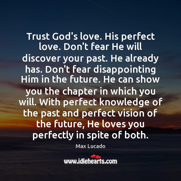 Trust God's love. His perfect love. Don't fear He will discover your Max Lucado Picture Quote