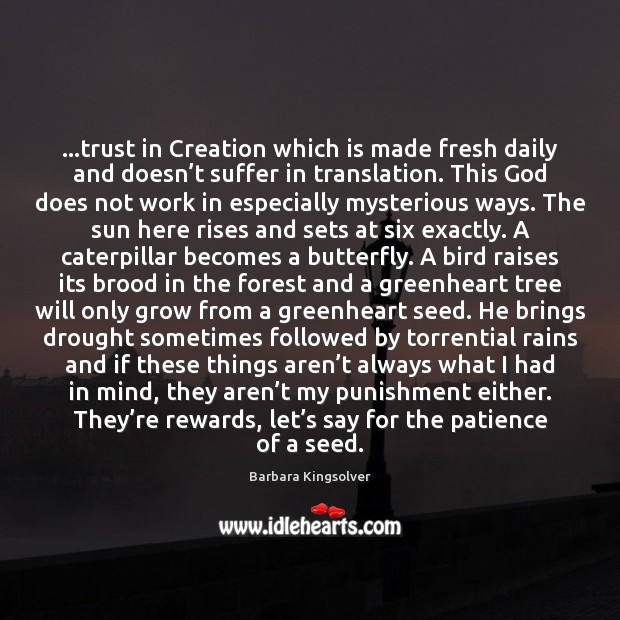 …trust in Creation which is made fresh daily and doesn't suffer Barbara Kingsolver Picture Quote