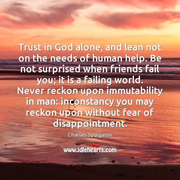 Trust in God alone, and lean not on the needs of human Image