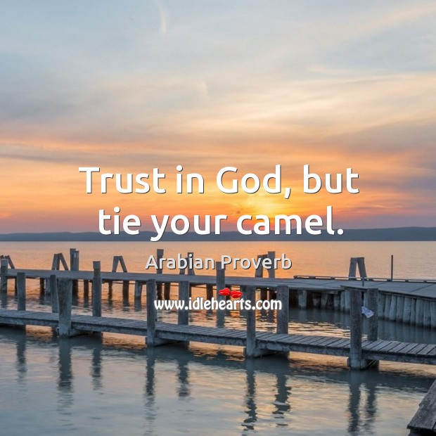 Trust in God, but tie your camel. Arabian Proverbs Image
