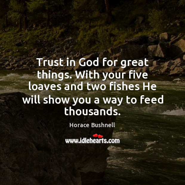 Image, Trust in God for great things. With your five loaves and two