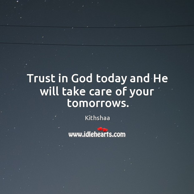 Image, Trust in God today and he will take care of your tomorrows.