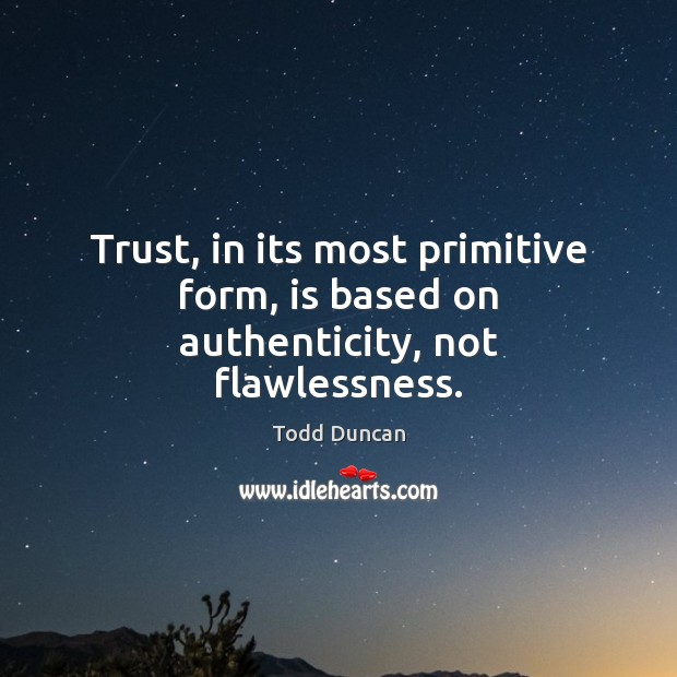 Trust, in its most primitive form, is based on authenticity, not flawlessness. Image