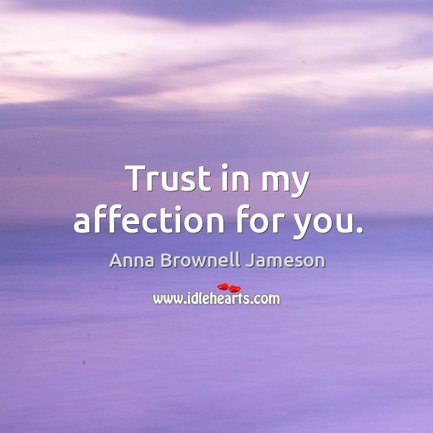 Image, Trust in my affection for you.